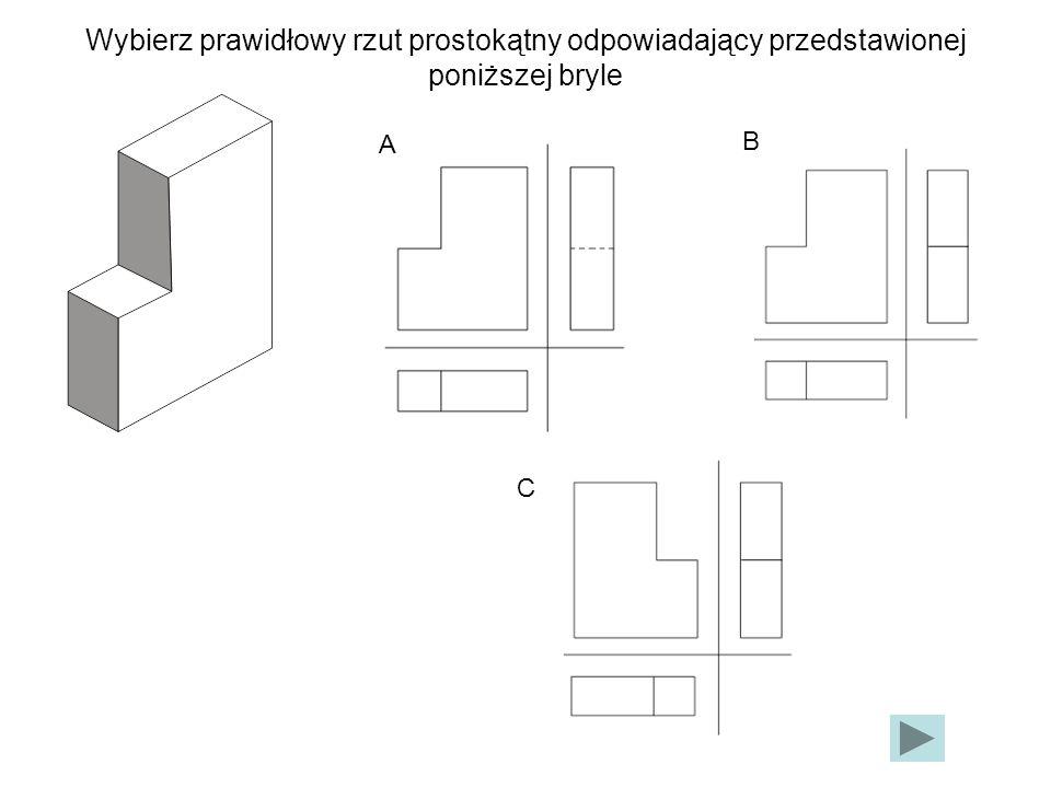 Wybierz prawidłowy rzut prostokątny odpowiadający przedstawionej poniższej bryle
