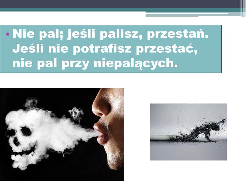Nie pal; jeśli palisz, przestań