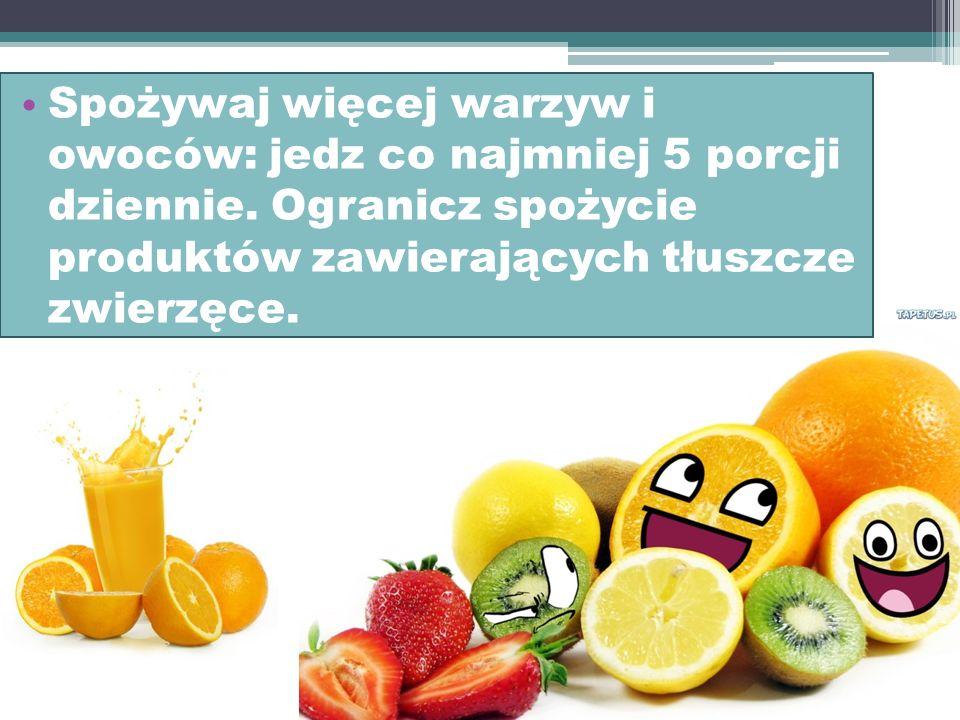 Spożywaj więcej warzyw i owoców: jedz co najmniej 5 porcji dziennie