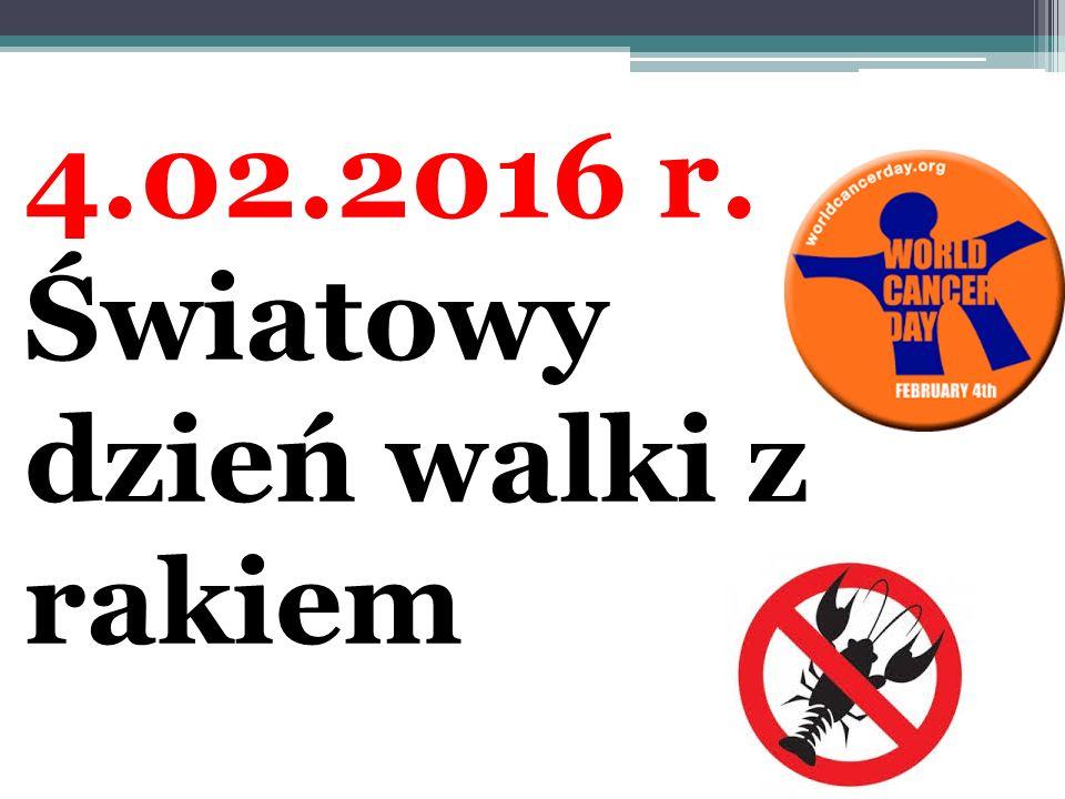 4.02.2016 r. Światowy dzień walki z rakiem