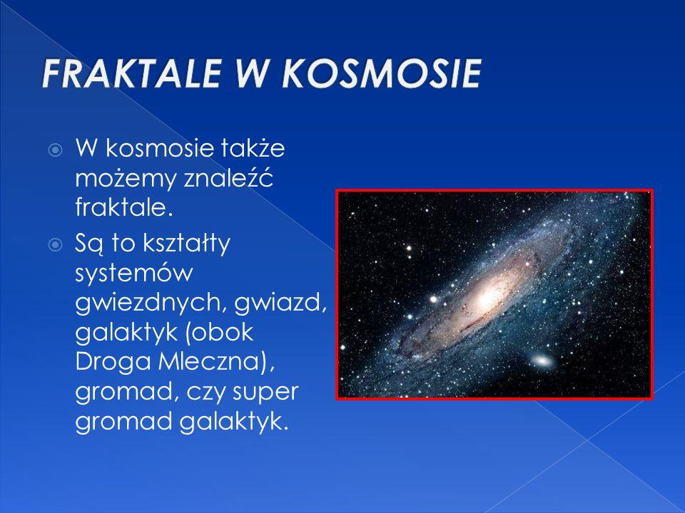 FRAKTALE W KOSMOSIE W kosmosie także możemy znaleźć fraktale.