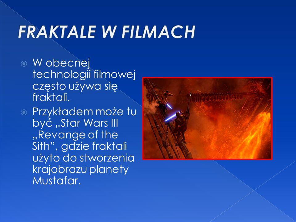 FRAKTALE W FILMACH W obecnej technologii filmowej często używa się fraktali.