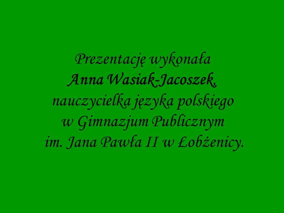 Prezentację wykonała Anna Wasiak-Jacoszek, nauczycielka języka polskiego w Gimnazjum Publicznym im.