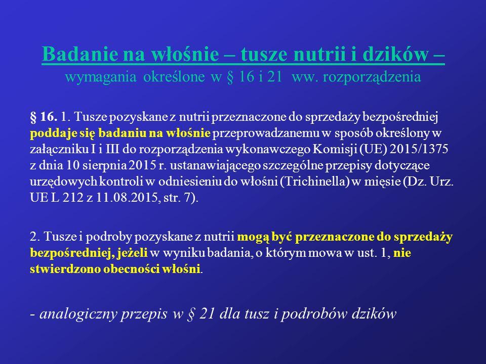 Badanie na włośnie – tusze nutrii i dzików – wymagania określone w § 16 i 21 ww. rozporządzenia