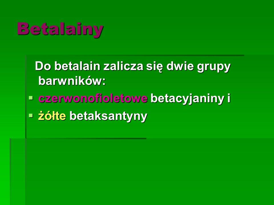 Betalainy Do betalain zalicza się dwie grupy barwników: