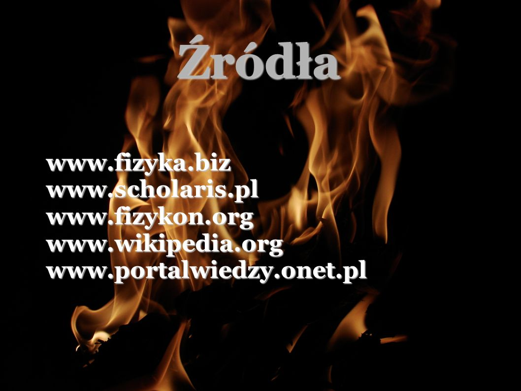 Źródła www.fizyka.biz www.scholaris.pl www.fizykon.org