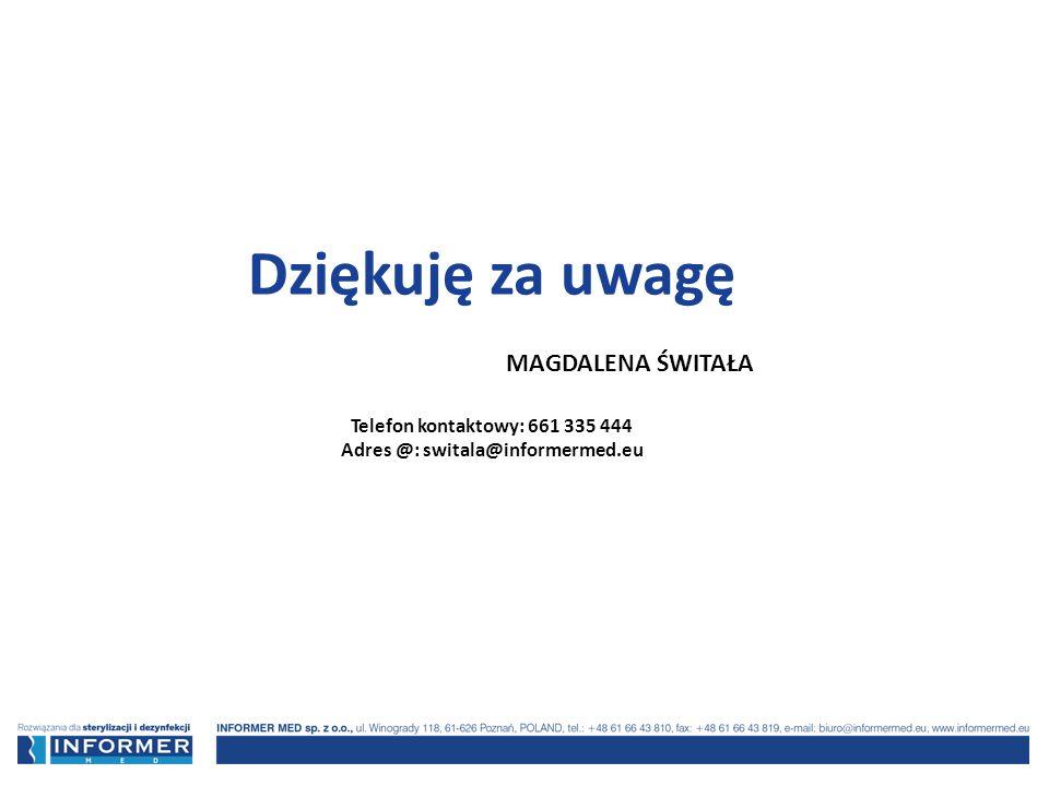 Dziękuję za uwagę MAGDALENA ŚWITAŁA Telefon kontaktowy: 661 335 444 Adres @: switala@informermed.eu