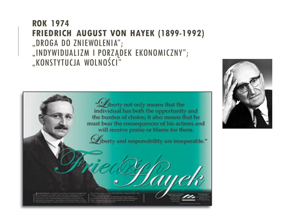 """ROK 1974 Friedrich August von Hayek (1899-1992) """"Droga do zniewolenia ; """"Indywidualizm i porządek ekonomiczny ; """"Konstytucja wolności"""