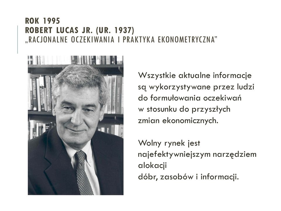 """ROK 1995 Robert Lucas Jr. (ur. 1937) """"Racjonalne oczekiwania i praktyka ekonometryczna"""