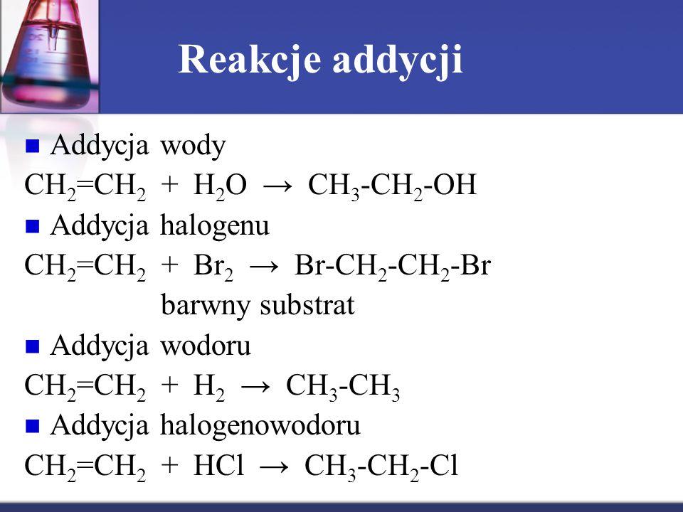 Reakcje addycji Addycja wody CH2=CH2 + H2O → CH3-CH2-OH