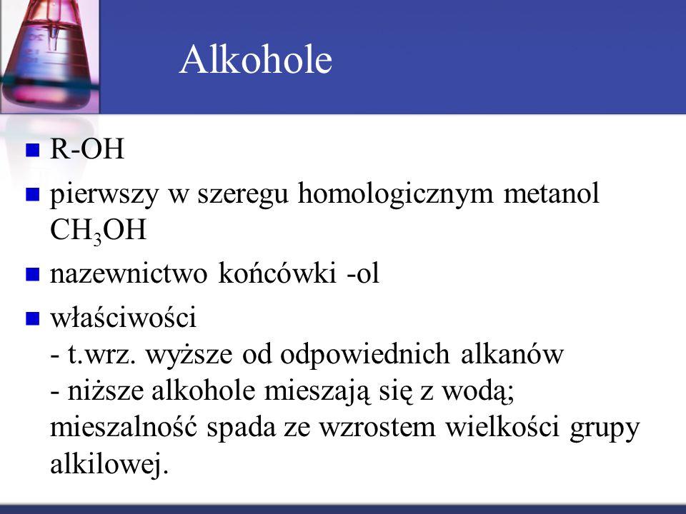 Alkohole R-OH pierwszy w szeregu homologicznym metanol CH3OH