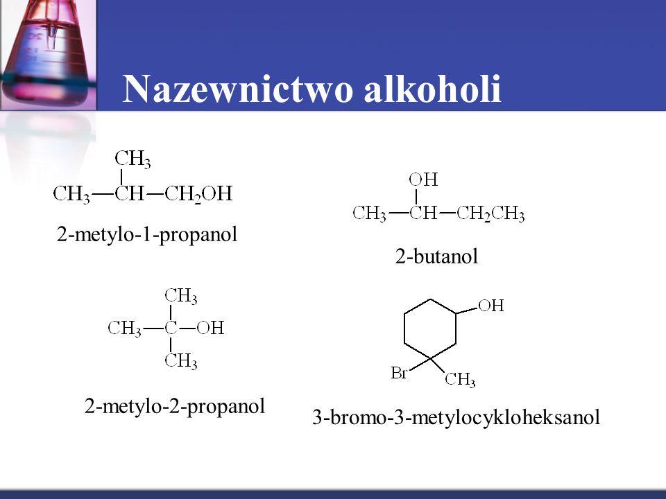 Nazewnictwo alkoholi 2-metylo-1-propanol 2-butanol 2-metylo-2-propanol