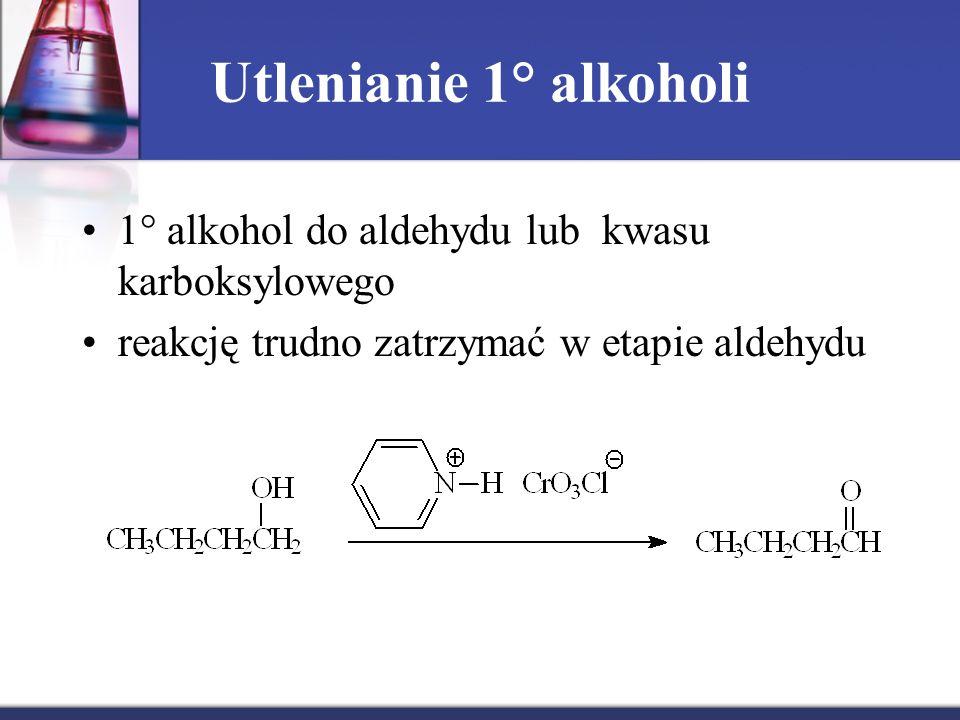 Utlenianie 1° alkoholi 1° alkohol do aldehydu lub kwasu karboksylowego