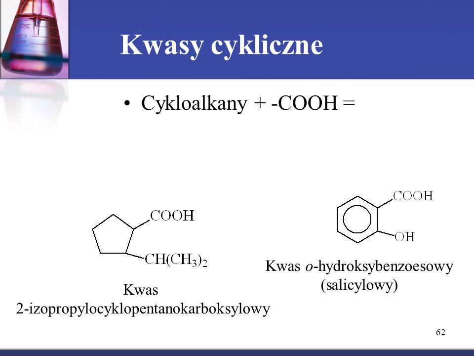 Kwasy cykliczne Cykloalkany + -COOH = Kwas o-hydroksybenzoesowy