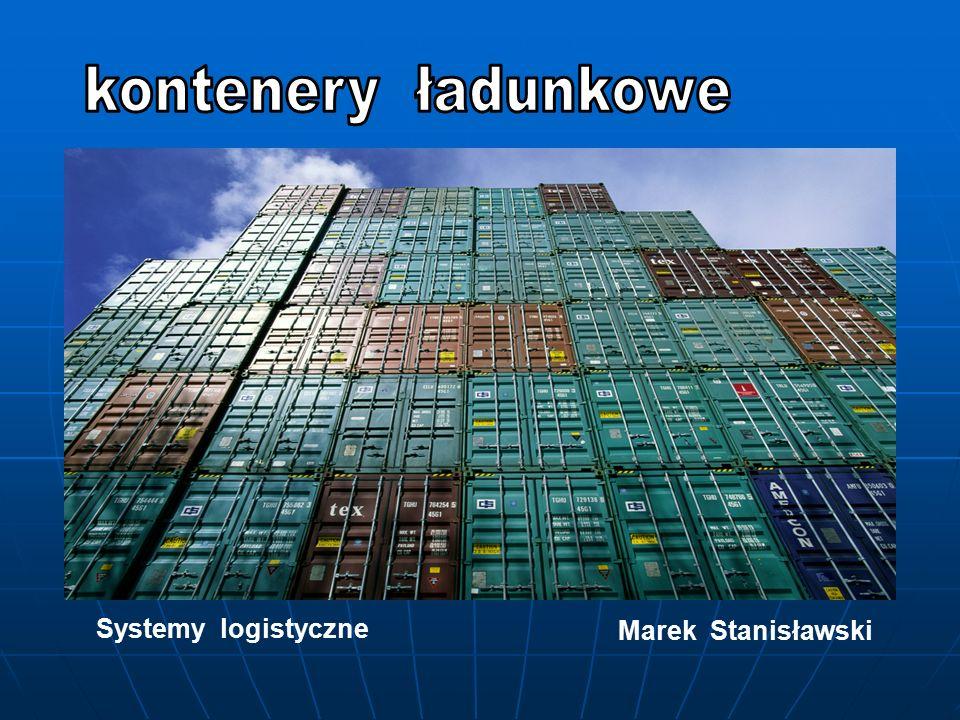 kontenery ładunkowe Systemy logistyczne Marek Stanisławski