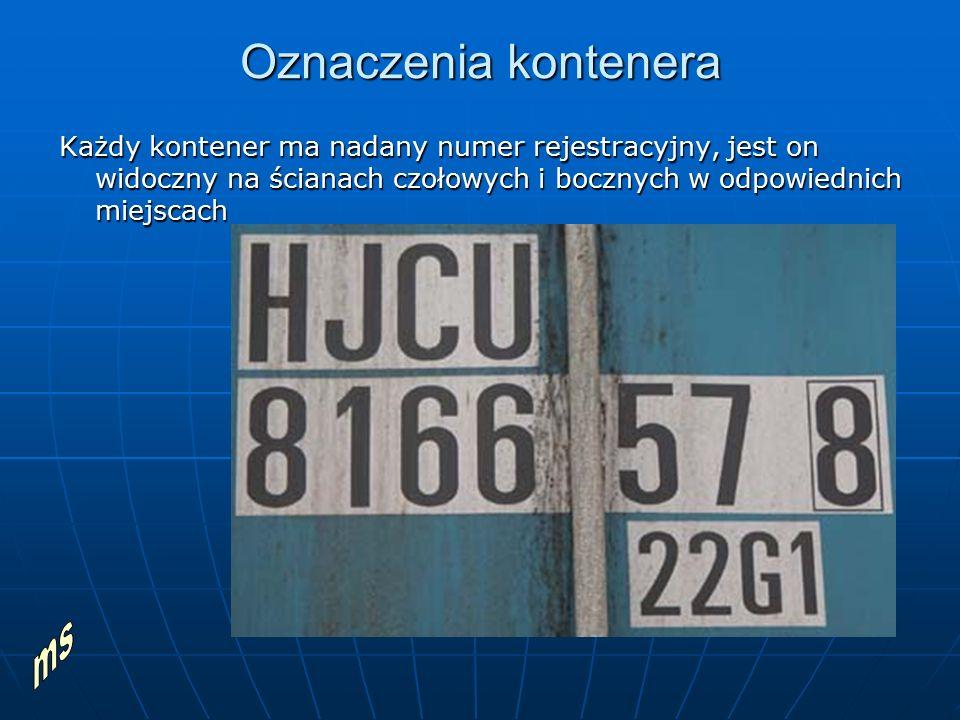 Oznaczenia kontenera Każdy kontener ma nadany numer rejestracyjny, jest on widoczny na ścianach czołowych i bocznych w odpowiednich miejscach.