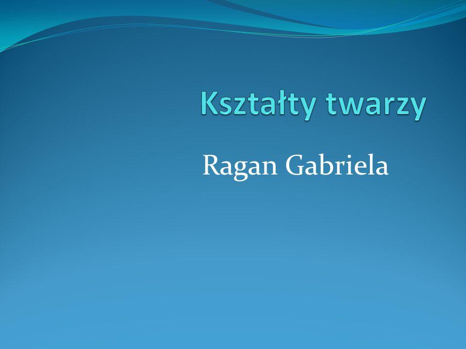 Kształty twarzy Ragan Gabriela