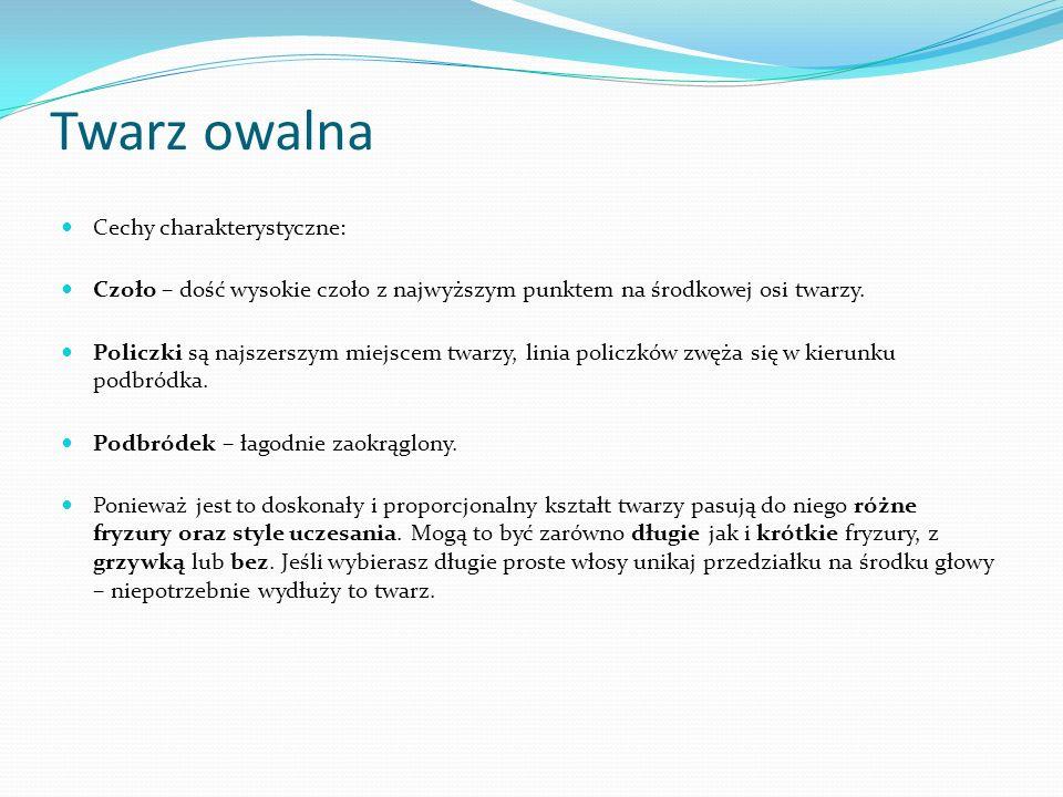 Twarz owalna Cechy charakterystyczne: