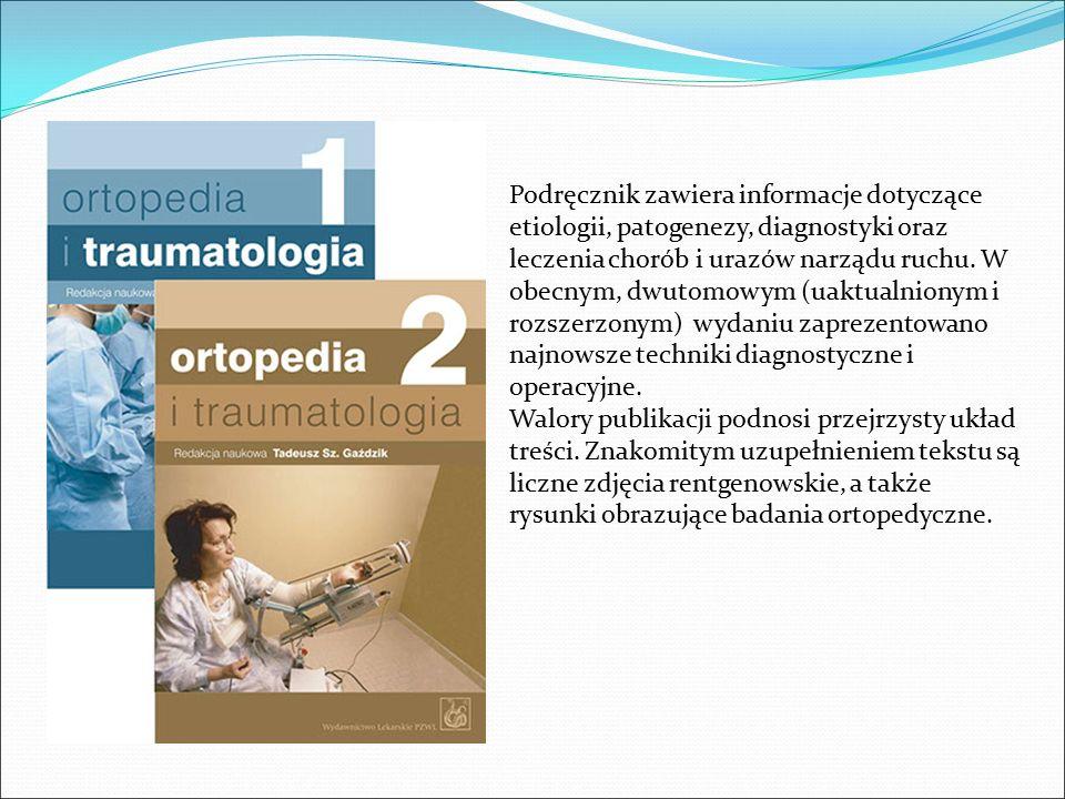 Podręcznik zawiera informacje dotyczące etiologii, patogenezy, diagnostyki oraz leczenia chorób i urazów narządu ruchu.