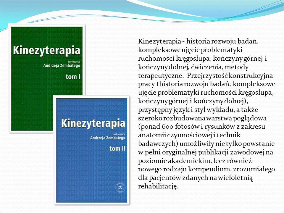 Kinezyterapia - historia rozwoju badań, kompleksowe ujęcie problematyki ruchomości kręgosłupa, kończyny górnej i kończyny dolnej, ćwiczenia, metody terapeutyczne.
