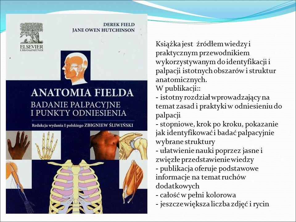 Książka jest źródłem wiedzy i praktycznym przewodnikiem wykorzystywanym do identyfikacji i palpacji istotnych obszarów i struktur anatomicznych.