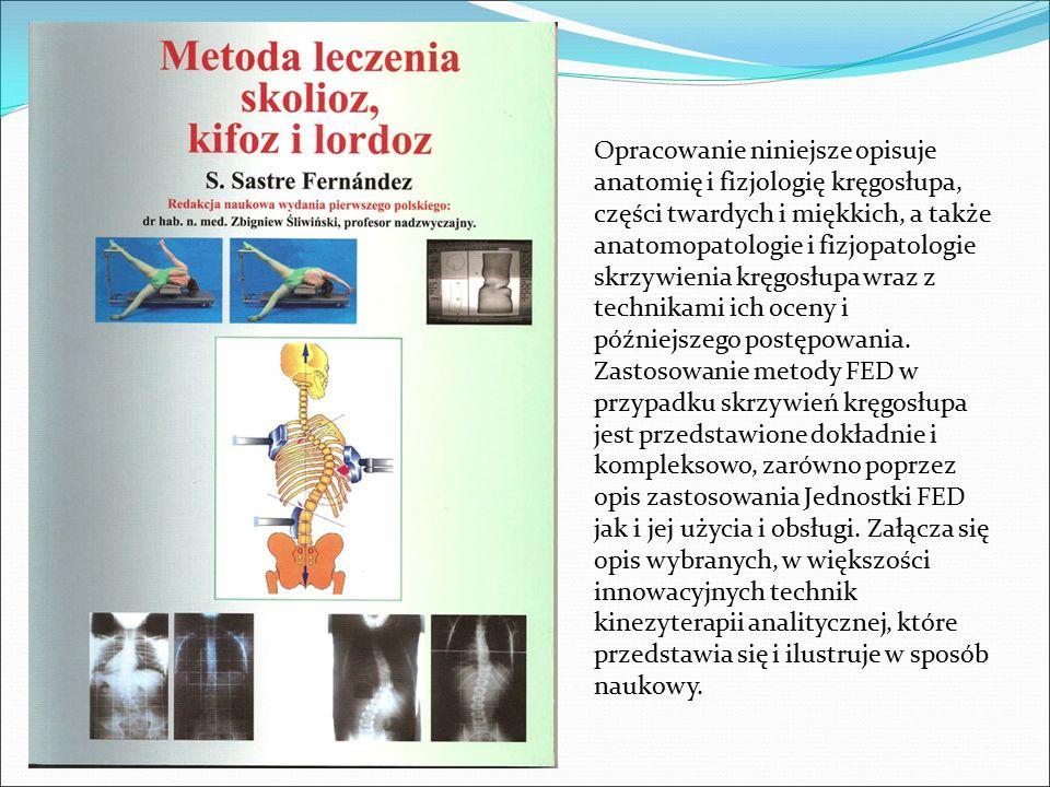 Opracowanie niniejsze opisuje anatomię i fizjologię kręgosłupa, części twardych i miękkich, a także anatomopatologie i fizjopatologie skrzywienia kręgosłupa wraz z technikami ich oceny i późniejszego postępowania. Zastosowanie metody FED w przypadku skrzywień kręgosłupa jest przedstawione dokładnie i kompleksowo, zarówno poprzez opis zastosowania Jednostki FED jak i jej użycia i obsługi.