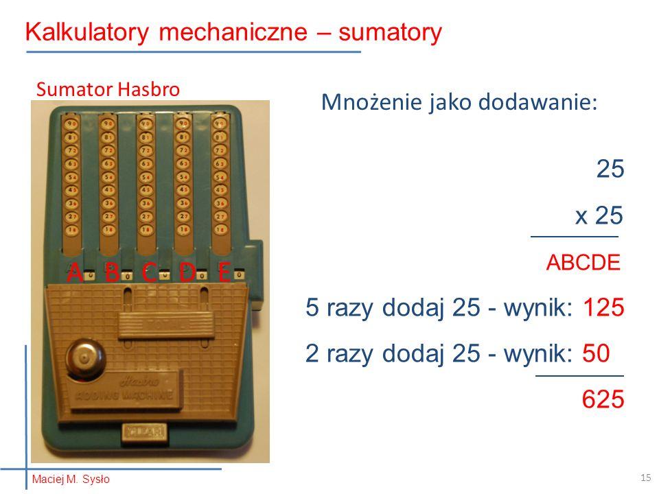 A B C D E Kalkulatory mechaniczne – sumatory Mnożenie jako dodawanie: