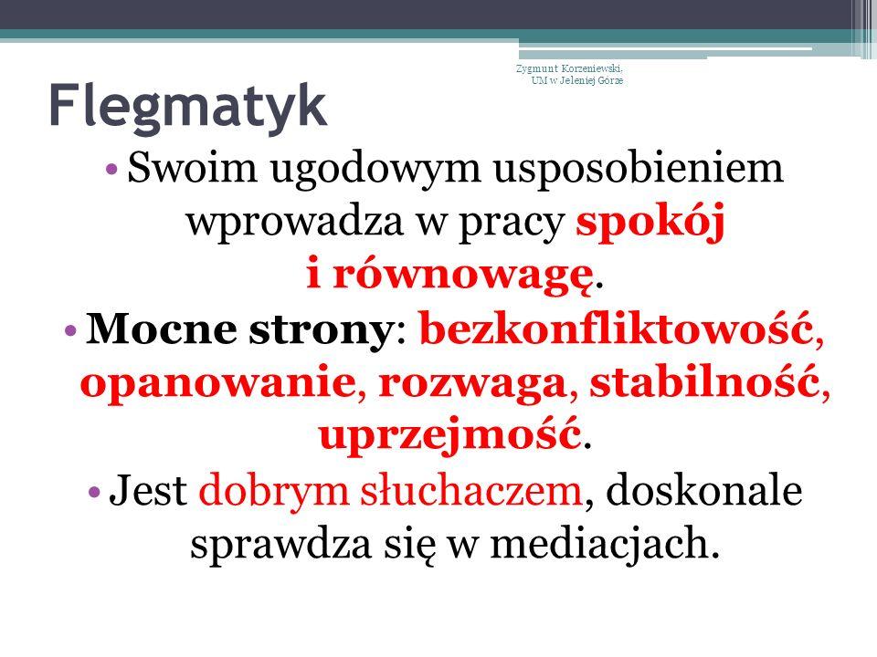 Flegmatyk Zygmunt Korzeniewski, UM w Jeleniej Górze. Swoim ugodowym usposobieniem wprowadza w pracy spokój i równowagę.