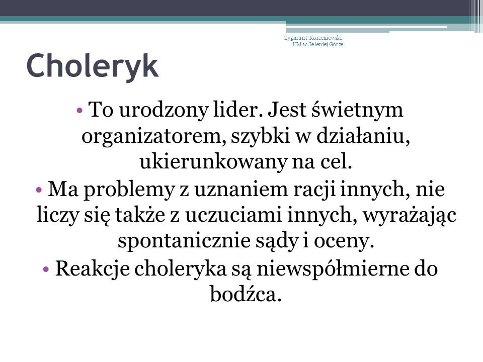 Reakcje choleryka są niewspółmierne do bodźca.