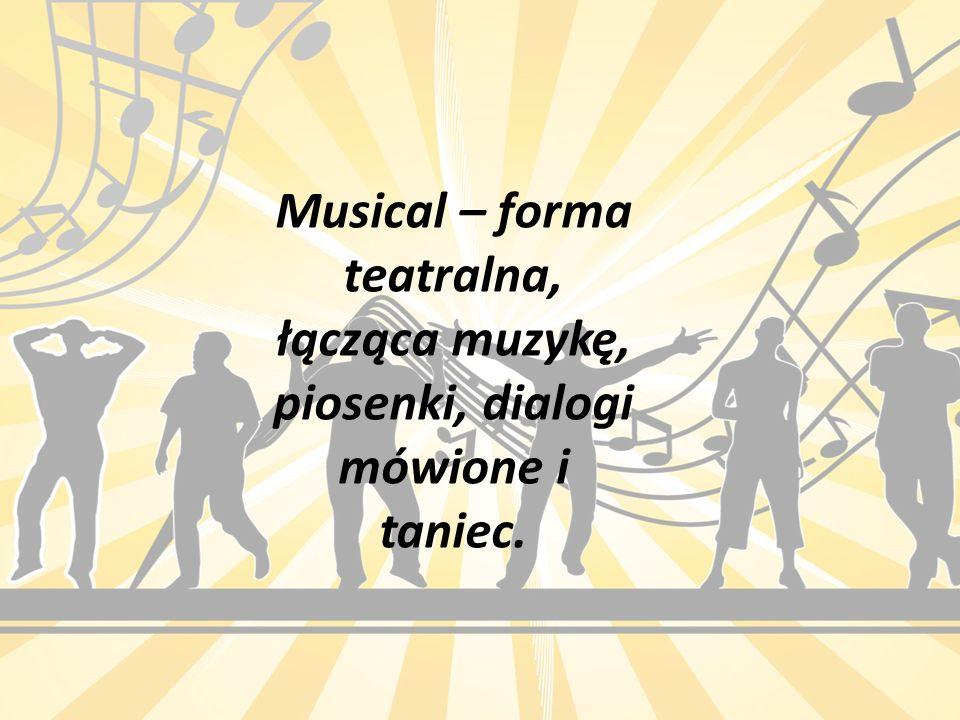 Musical – forma teatralna, łącząca muzykę, piosenki, dialogi mówione i taniec.