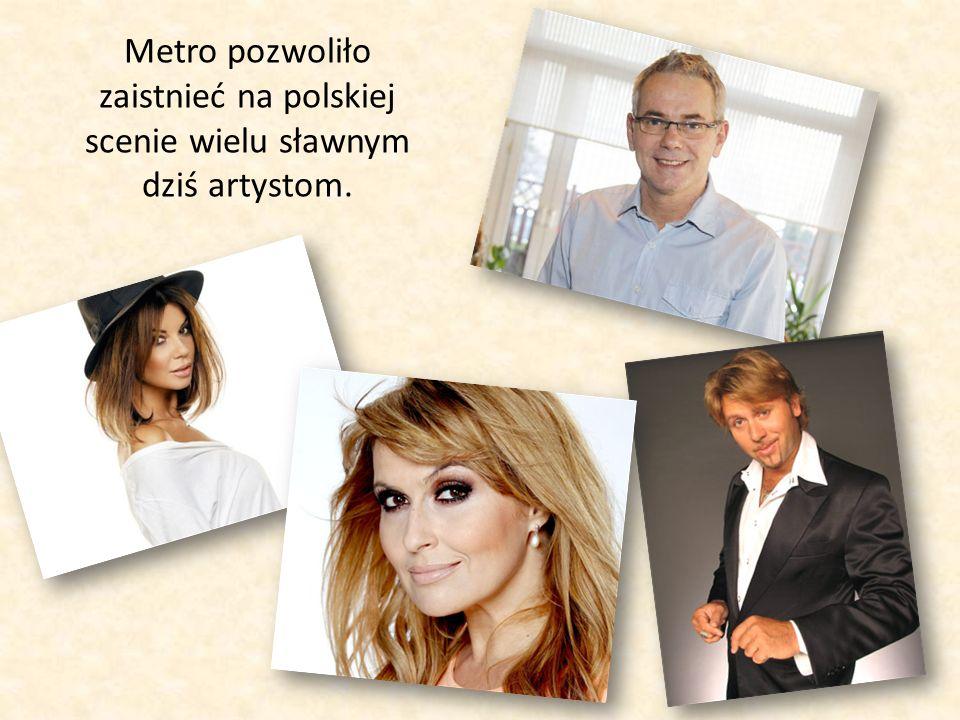 Metro pozwoliło zaistnieć na polskiej scenie wielu sławnym dziś artystom.