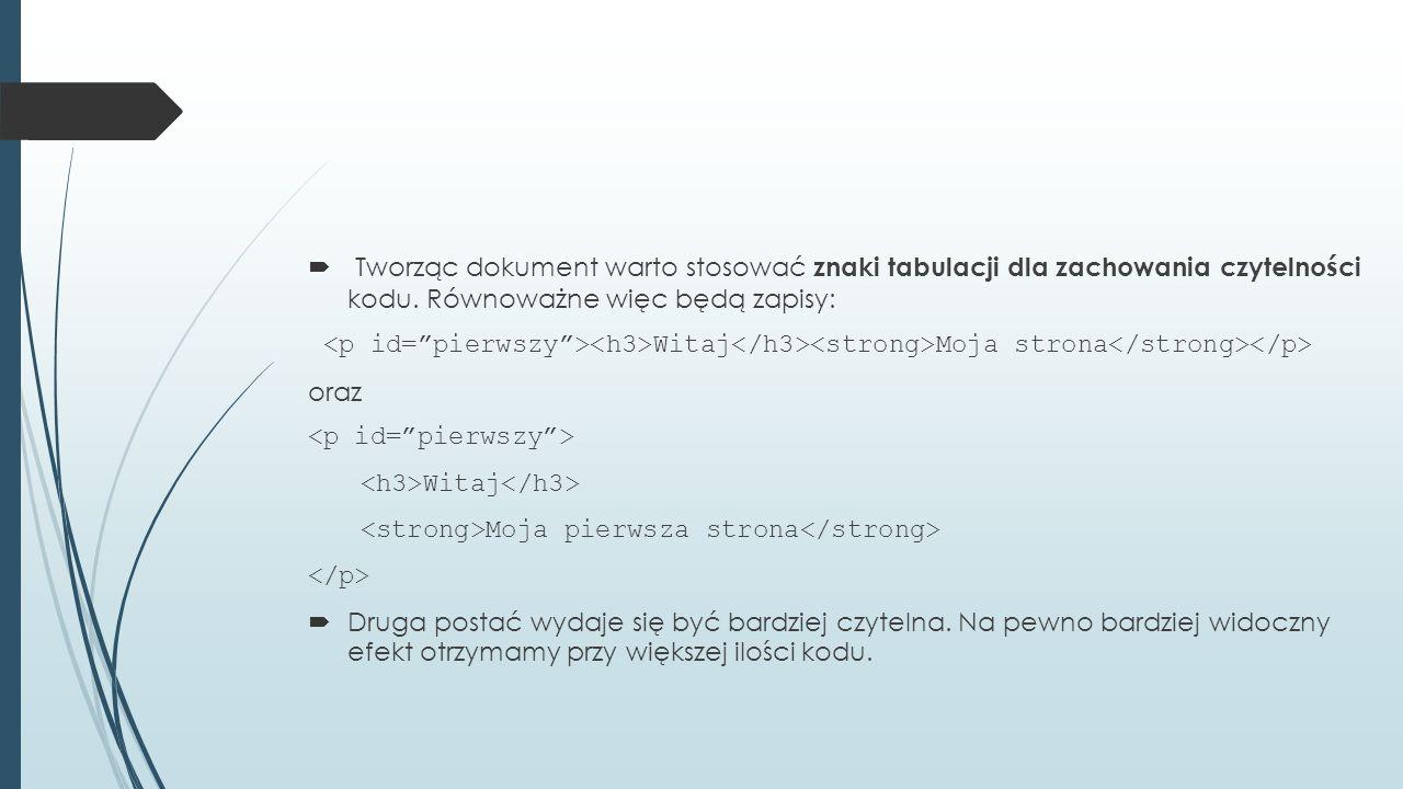 Tworząc dokument warto stosować znaki tabulacji dla zachowania czytelności kodu. Równoważne więc będą zapisy:
