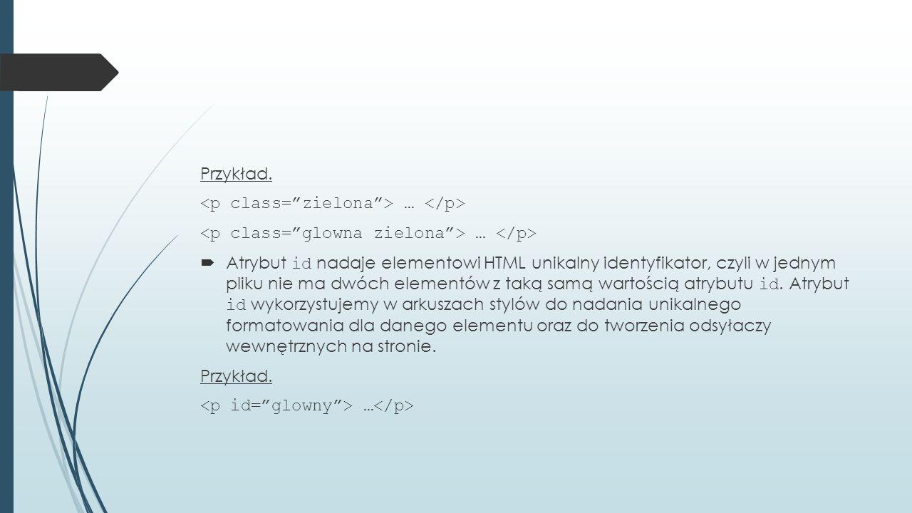 Przykład. <p class= zielona > … </p> <p class= glowna zielona > … </p>