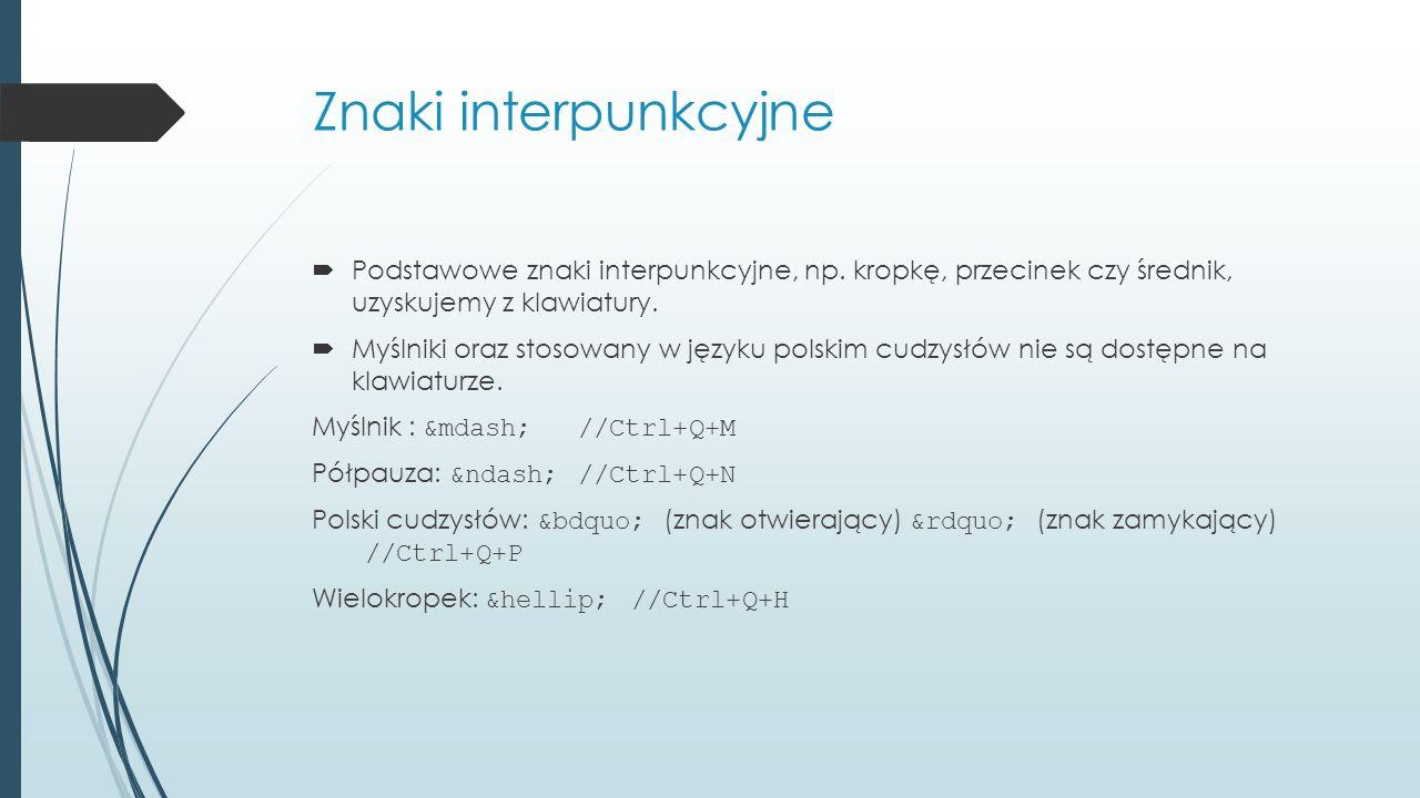 Znaki interpunkcyjne Podstawowe znaki interpunkcyjne, np. kropkę, przecinek czy średnik, uzyskujemy z klawiatury.