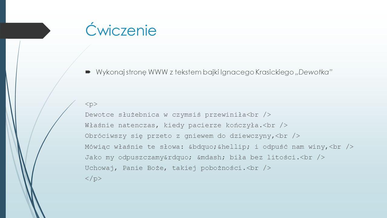 """Ćwiczenie Wykonaj stronę WWW z tekstem bajki Ignacego Krasickiego """"Dewotka <p> Dewotce służebnica w czymsiś przewiniła<br />"""