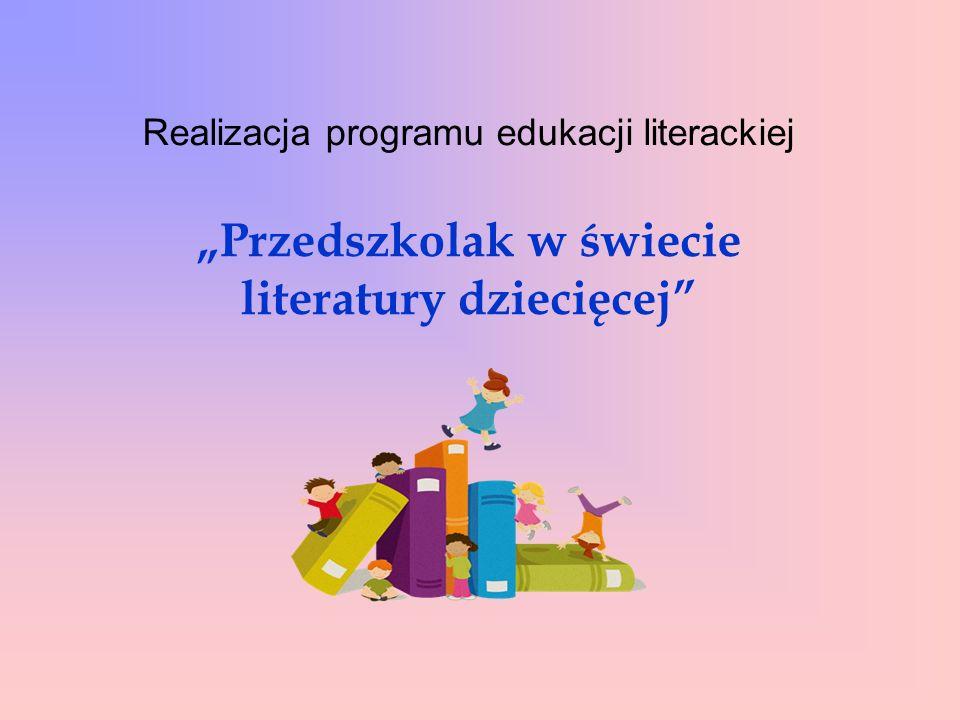 """Realizacja programu edukacji literackiej """"Przedszkolak w świecie literatury dziecięcej"""