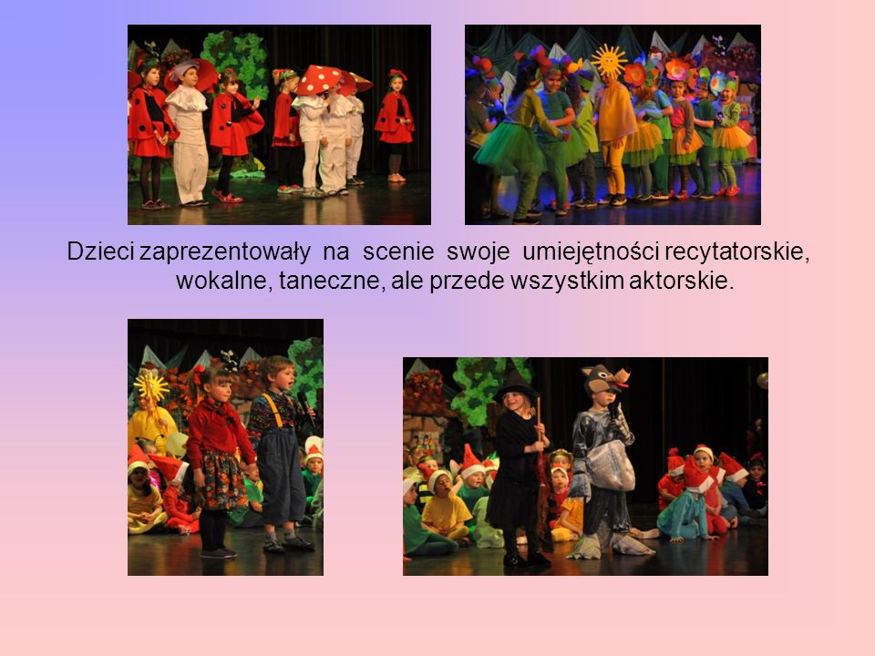 Dzieci zaprezentowały na scenie swoje umiejętności recytatorskie, wokalne, taneczne, ale przede wszystkim aktorskie.