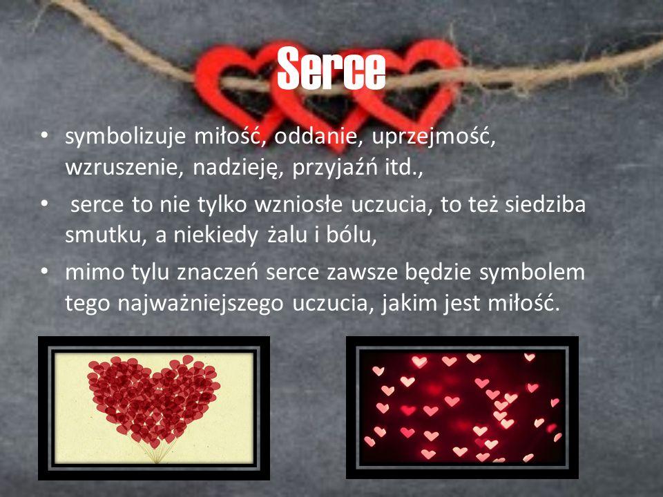 Serce symbolizuje miłość, oddanie, uprzejmość, wzruszenie, nadzieję, przyjaźń itd.,