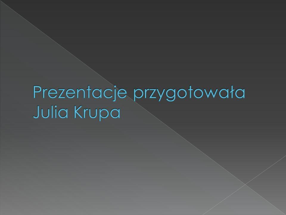 Prezentacje przygotowała Julia Krupa