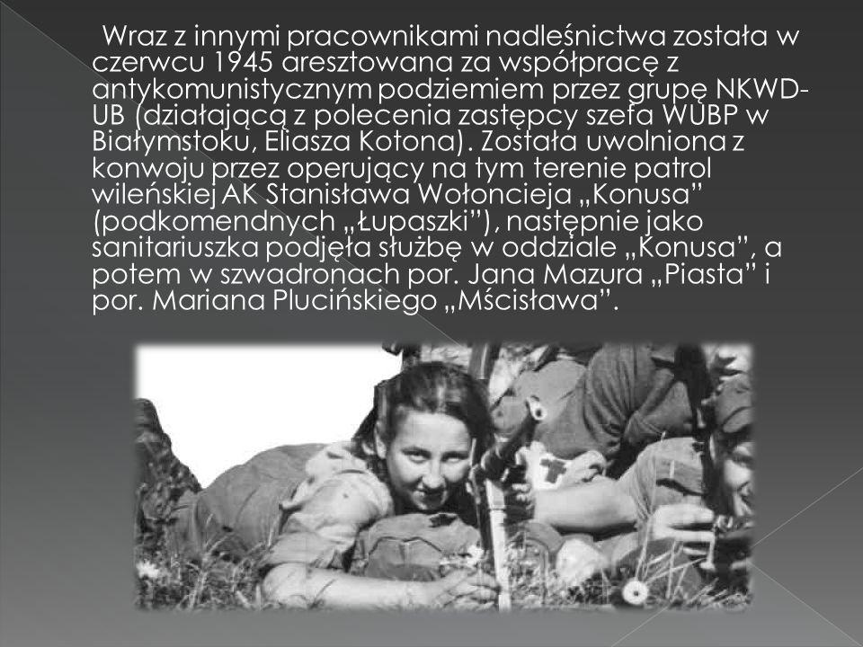 Wraz z innymi pracownikami nadleśnictwa została w czerwcu 1945 aresztowana za współpracę z antykomunistycznym podziemiem przez grupę NKWD-UB (działającą z polecenia zastępcy szefa WUBP w Białymstoku, Eliasza Kotona).