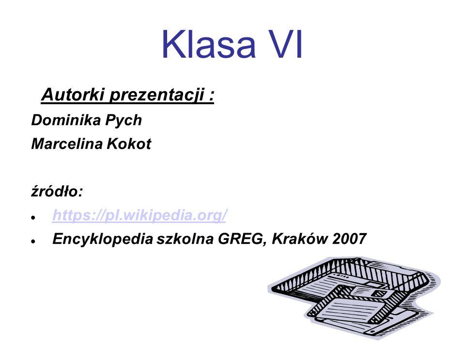 Klasa VI Autorki prezentacji : Dominika Pych Marcelina Kokot źródło: