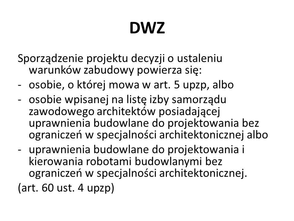 DWZ Sporządzenie projektu decyzji o ustaleniu warunków zabudowy powierza się: osobie, o której mowa w art. 5 upzp, albo.