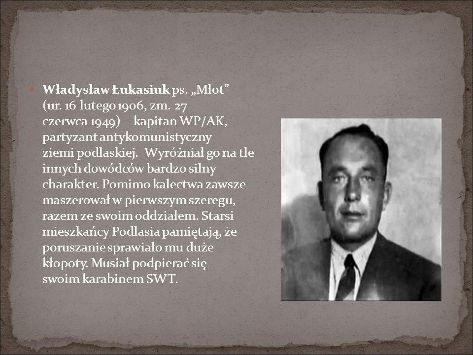 """Władysław Łukasiuk ps. """"Młot (ur. 16 lutego 1906, zm"""