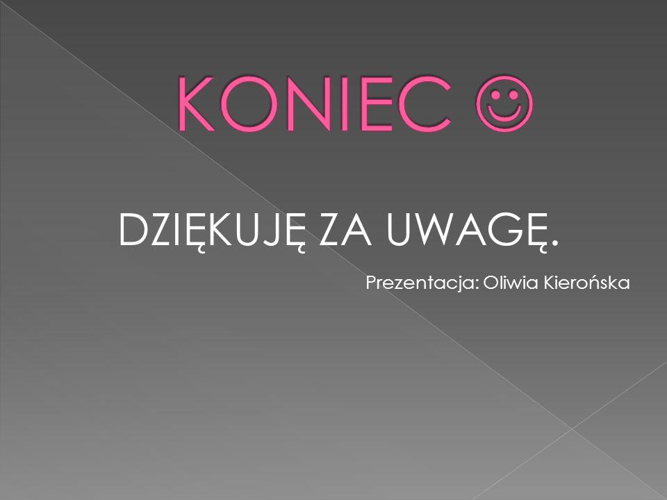 KONIEC  DZIĘKUJĘ ZA UWAGĘ. Prezentacja: Oliwia Kierońska