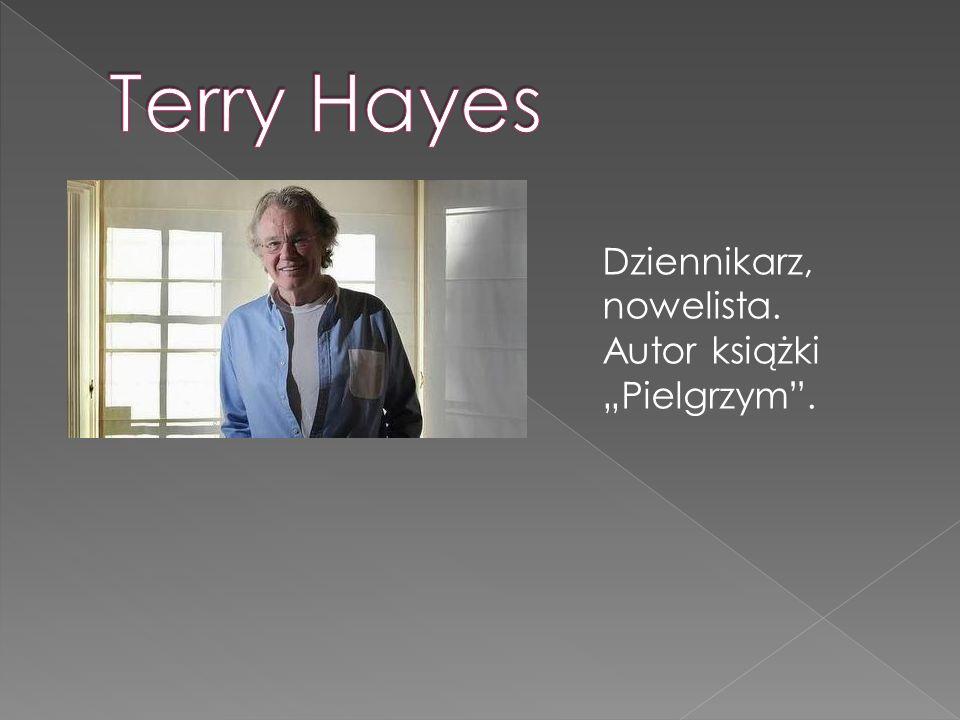 """Terry Hayes Dziennikarz, nowelista. Autor książki """"Pielgrzym ."""