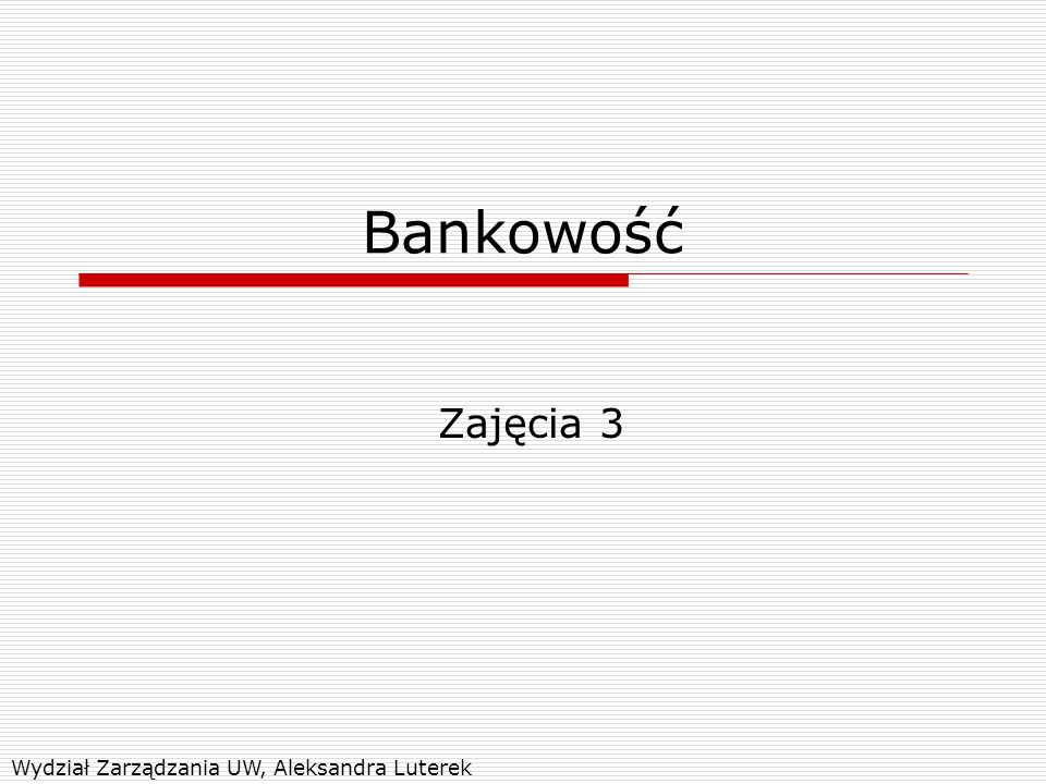Bankowość Zajęcia 3 Wydział Zarządzania UW, Aleksandra Luterek