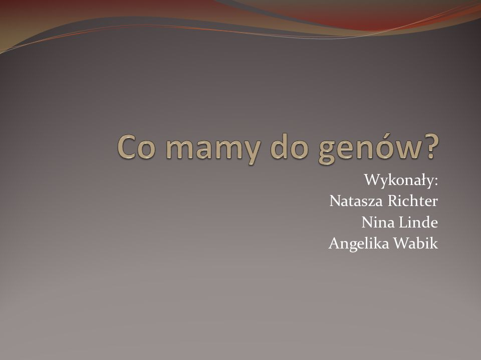Wykonały: Natasza Richter Nina Linde Angelika Wabik