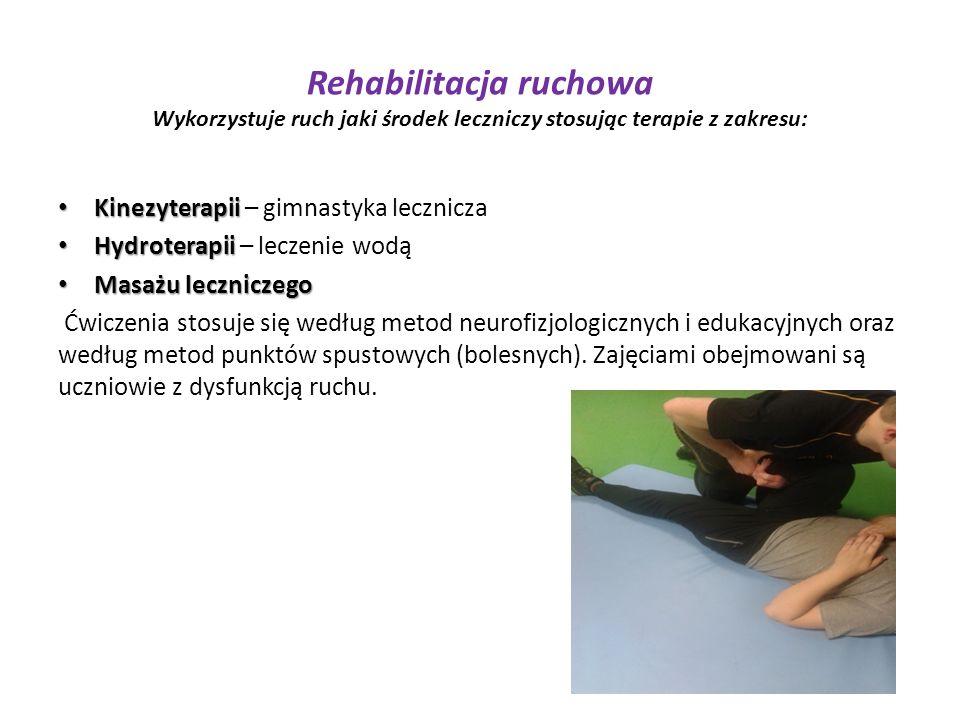 Rehabilitacja ruchowa Wykorzystuje ruch jaki środek leczniczy stosując terapie z zakresu: