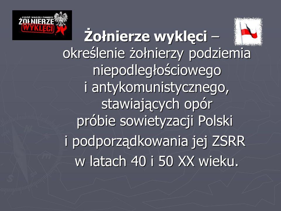 Żołnierze wyklęci – określenie żołnierzy podziemia niepodległościowego i antykomunistycznego, stawiających opór próbie sowietyzacji Polski i podporządkowania jej ZSRR w latach 40 i 50 XX wieku.