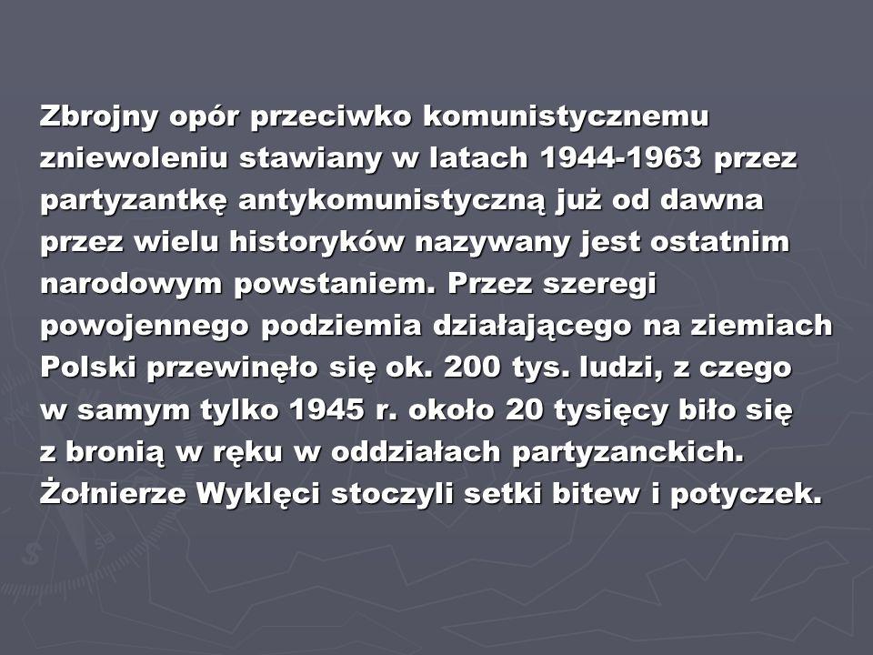 Zbrojny opór przeciwko komunistycznemu zniewoleniu stawiany w latach 1944-1963 przez partyzantkę antykomunistyczną już od dawna przez wielu historyków nazywany jest ostatnim narodowym powstaniem.